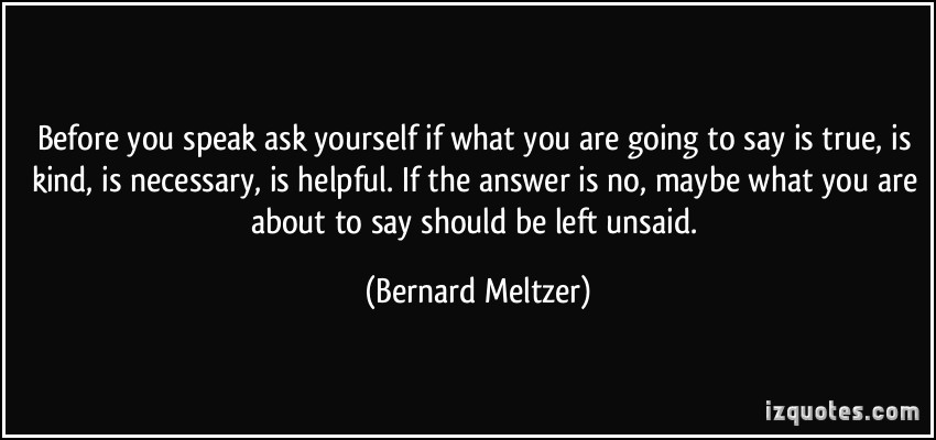 quote-before-you-speak-ask-yourself-if-what-you-are-going-to-say-is-true-is-kind-is-necessary-is-bernard-meltzer-125538